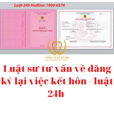 Luật sư tư vấn về đăng ký lại việc kết hôn - luật 24h