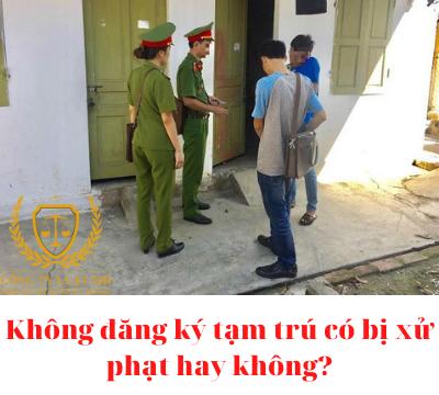Không đăng ký tạm trú có bị xử phạt hay không? – Luật 24h
